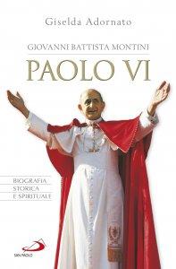 Copertina di 'Giovanni Battista Montini - Paolo VI. Biografia storica e spirituale'