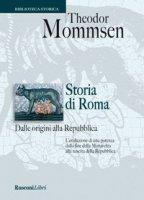 Storia di Roma dalle origini alla Repubblica - Mommsen Theodor