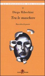 Copertina di 'Tra le maschere. Raccolta di poesie'