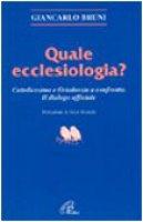 Quale ecclesiologia? Cattolicesimo e ortodossia a confronto. Il dialogo ufficiale - Bruni Giancarlo