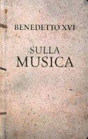 Sulla musica - Benedetto XVI (Joseph Ratzinger)