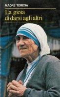 La gioia di darsi agli altri - Teresa di Calcutta