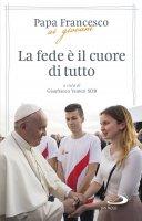 La fede è il cuore di tutto - Francesco (Jorge Mario Bergoglio)