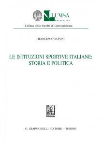 Copertina di 'Le istituzioni sportive italiane: storia e politica'