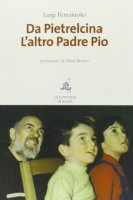 Da Pietrelcina, l'altro padre Pio - Luigi Ferraiuolo