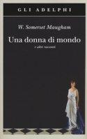 Una donna di mondo e altri racconti - Maugham W. Somerset