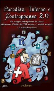Copertina di 'Paradiso, Inferno e Contrappasso 2.0. Il viaggio di Dante attraverso l'Italia del XXI secolo e i social network'