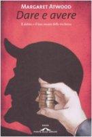 Dare e avere. Il debito e il lato oscuro della ricchezza - Atwood Margaret