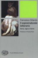 Il soprannaturale letterario. Storia, logica e forme - Orlando Francesco