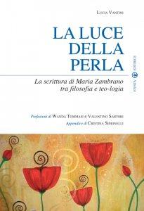 Copertina di 'La luce della perla. La scrittura di Maria Zambrano tra filosofia e teologia'
