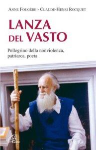 Copertina di 'Lanza Del Vasto. Pellegrino della nonviolenza, patriarca, poeta'