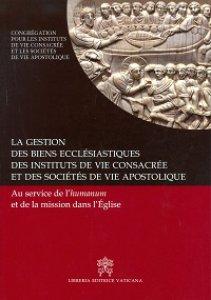 Copertina di 'La gestion des biens ecclesiastiques des institutes de vie consacrée et des sociétés de vie apostolique'