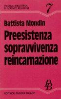 Preesistenza, sopravvivenza, reincarnazione - Battista Mondin