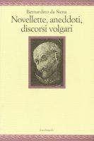 Novellette, aneddoti, discorsi volgari - Bernardino da Siena (san)