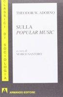 Sulla popolar music - Adorno Theodor W.