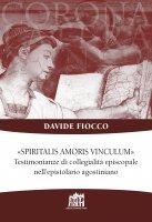 Spiritalis amoris vinculum. Testimonianze di collegialità episcopale nell'epistolario agostiniano - Davide Fiocco