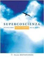 Supercoscienza. Risvegliarsi oltre i confini della mente - Kriyananda Swami