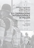La cooperazione internazionale di polizia. Aspetti strategici e operativi - Capoluongo Gennaro, Dispenza Filippo, Razzante Ranieri