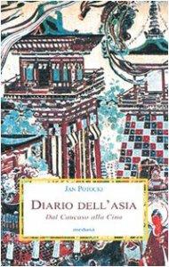 Copertina di 'Diario dell'Asia. Dal Caucaso alla Cina'