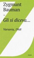 Gli si diceva... Varsavia, 1968 - Zygmunt Bauman