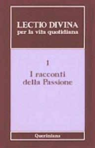 Copertina di 'Lectio divina per la vita quotidiana [vol_1] / I racconti della passione'