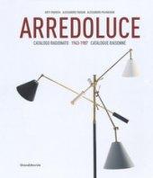 Arredoluce. Catalogo ragionato 1943-1987. Ediz. italiana e inglese - Pansera Anty, Padoan Alessandro, Palmaghini Alessandro