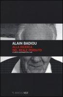 Alla ricerca del reale perduto - Badiou Alain
