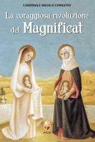 La coraggiosa rivoluzione del Magnificat - Angelo Comastri