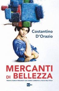 Copertina di 'Mercanti di bellezza. Trenta storie di mecenati che hanno cambiato il volto dell'Italia'