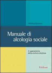 Copertina di 'Manuale di alcologia sociale. Il superamento della «cultura alcolica»'