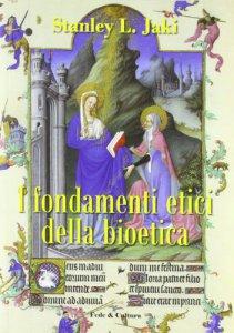 Copertina di 'I fondamenti etici della bioetica'