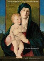 Giovanni Bellini e i pittori belliniani. Ediz. illustrata - Tempestini Anchise