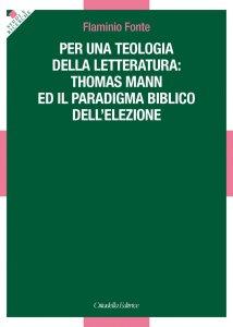 Copertina di 'Per una teologia della letteratura: Thomas Mann e il paradigma biblico dell'elezione'