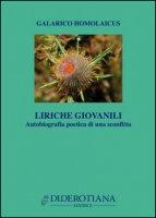 Liriche giovanili. Autobiografia poetica di una sconfitta - Galarico Homolaicus