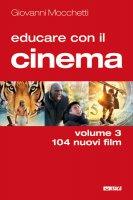 Educare con il cinema  volume 3 - Giovanni Mocchetti