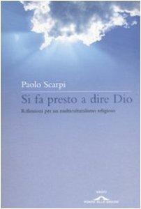 Copertina di 'Si fa presto a dire Dio. Riflessioni per un multiculturalismo religioso'