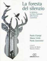 La foresta del silenzio. In bicicletta nel Parco Nazionale delle Foreste Casentinesi - Ciampi Paolo, Vichi Marco, Zannoner Paola