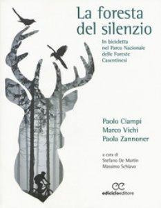 Copertina di 'La foresta del silenzio. In bicicletta nel Parco Nazionale delle Foreste Casentinesi'