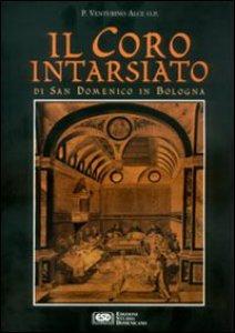 Copertina di 'Il coro intarsiato di S. Domenico in Bologna'
