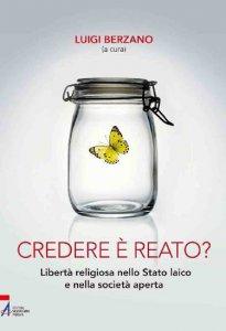 Copertina di 'Credere è reato? Libertà religiosa nello stato laico e nella società aperta'