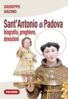 Sant'Antonio di Padova. Biografia, preghiere, devozioni - Giuseppe Sacino