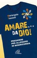 Amare... da Dio! - Mariangela Tassielli