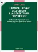 L'interpellazione dell'origine e la soggettività rispondente - Grassi Stefano