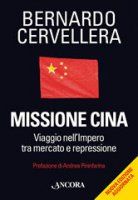 Missione Cina. Viaggio nell'Impero tra mercato e repressione - Cervellera Bernardo