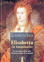 Elisabetta «la Sanguinaria». La creazione di un mito. La persecuzione di un popolo - Sala Elisabetta