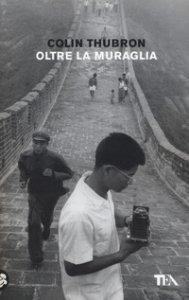 Copertina di 'Oltre la muraglia. Un viaggio in Cina'