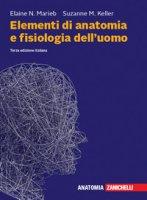Elementi di anatomia e fisiologia dell'uomo. Con espansione online - Marieb Elaine N., Keller Suzanne M.