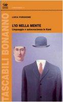 L' io nella mente. Linguaggio e autocoscienza in Kant - Forgione Luca
