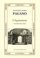 L' Agamennone. Monodramma lirico - Pagano Francesco Mario