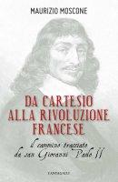 Da Cartesio alla Rivoluzione francese - Moscone Maurizio